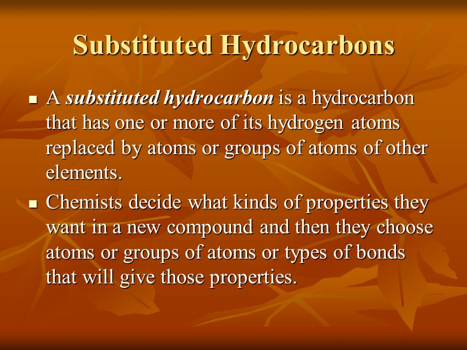 Substituted Hydrocarbons A substituted hydrocarbon is a hydrocarbon that has one or more of its hydrogen atoms replaced by atoms or groups of atoms of