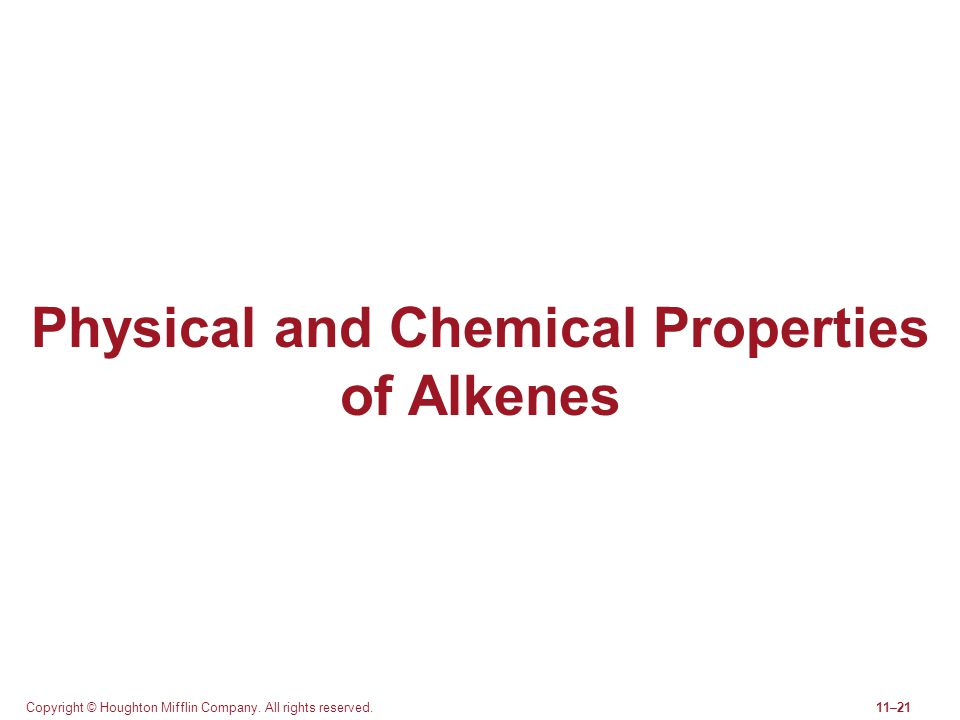 Copyright © Houghton Mifflin Company. All rights reserved.11–21 Physical and Chemical Properties of Alkenes