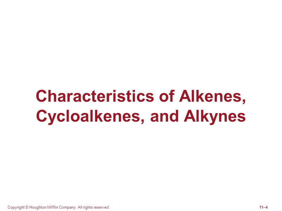 Copyright © Houghton Mifflin Company. All rights reserved.11–4 Characteristics of Alkenes, Cycloalkenes, and Alkynes