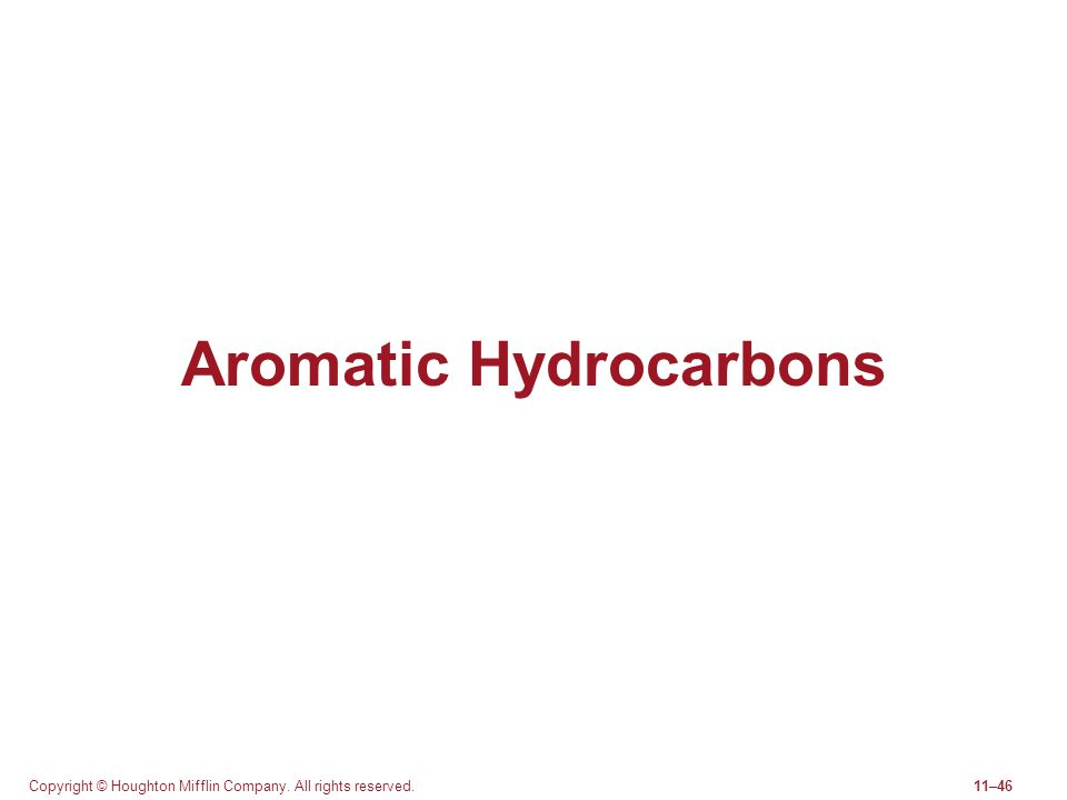 Copyright © Houghton Mifflin Company. All rights reserved.11–46 Aromatic Hydrocarbons