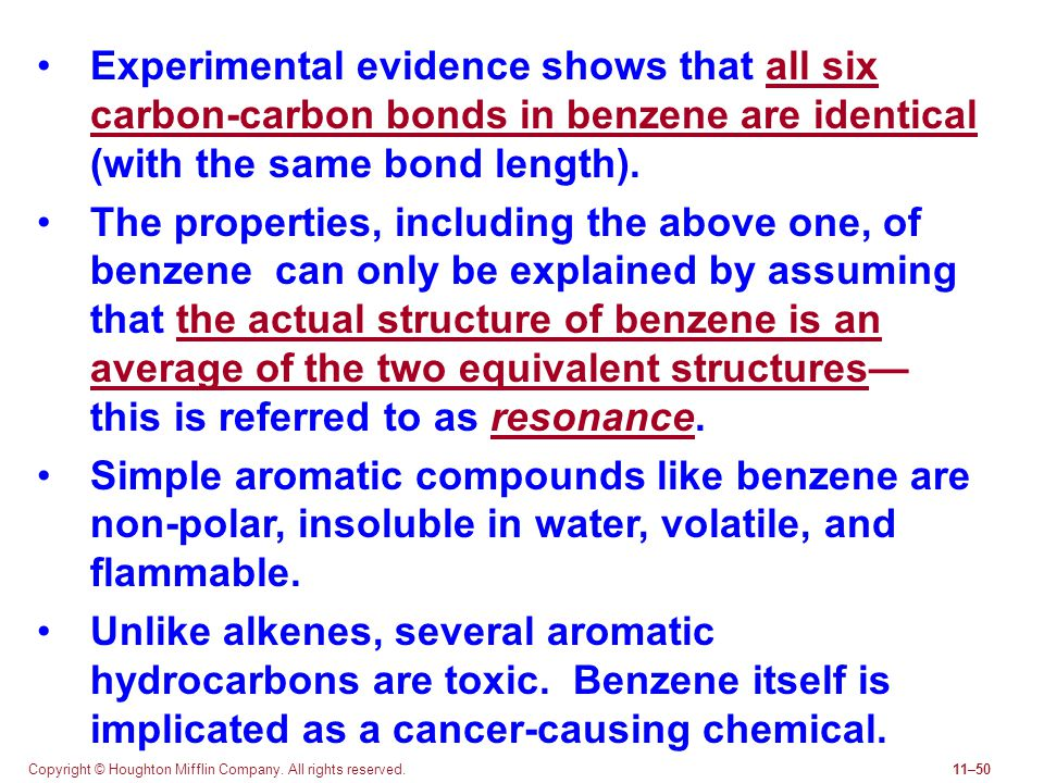 Copyright © Houghton Mifflin Company. All rights reserved.11–50 Experimental evidence shows that all six carbon-carbon bonds in benzene are identical