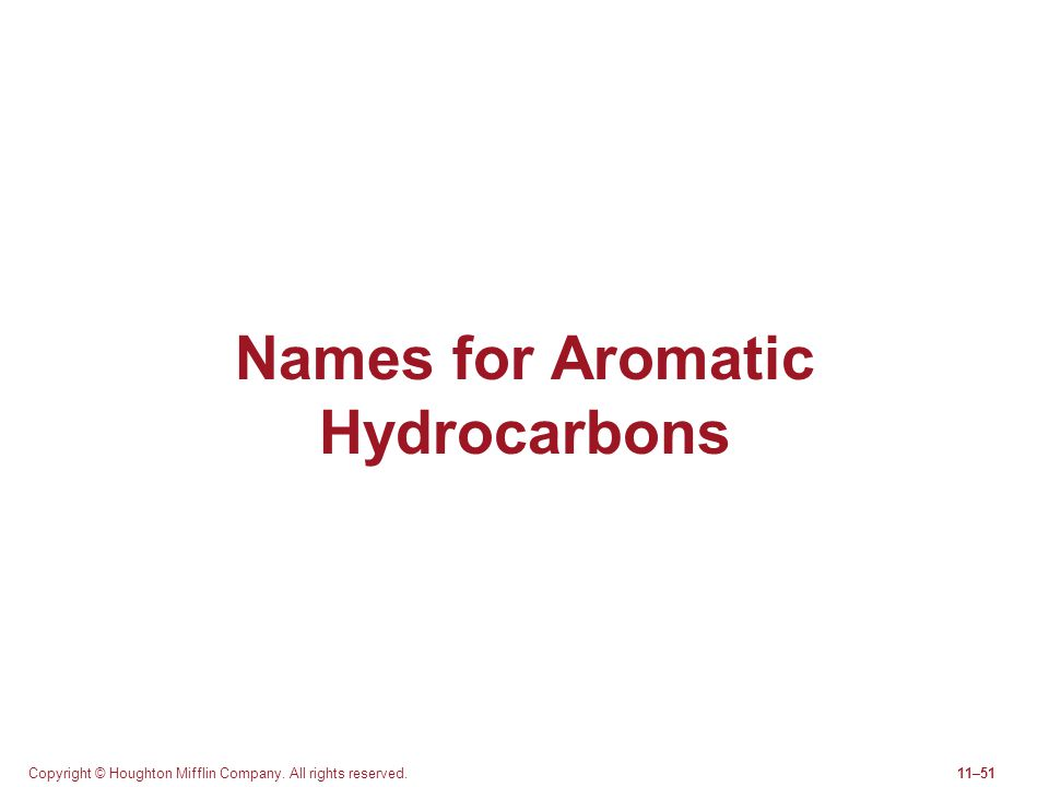 Copyright © Houghton Mifflin Company. All rights reserved.11–51 Names for Aromatic Hydrocarbons