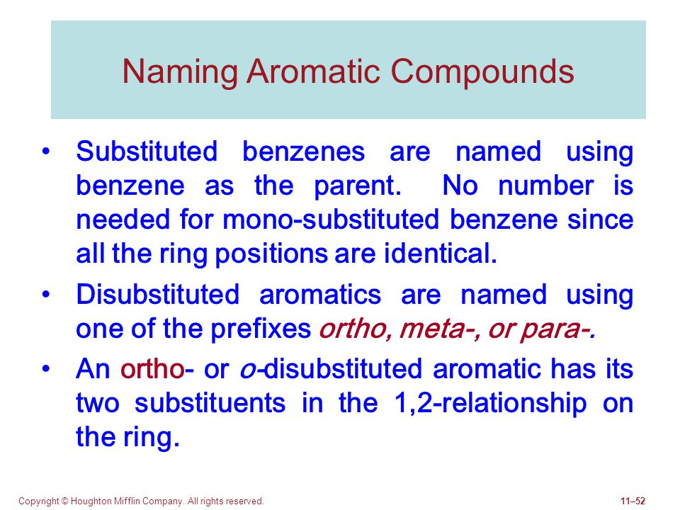 Copyright © Houghton Mifflin Company. All rights reserved.11–52 Naming Aromatic Compounds Substituted benzenes are named using benzene as the parent.