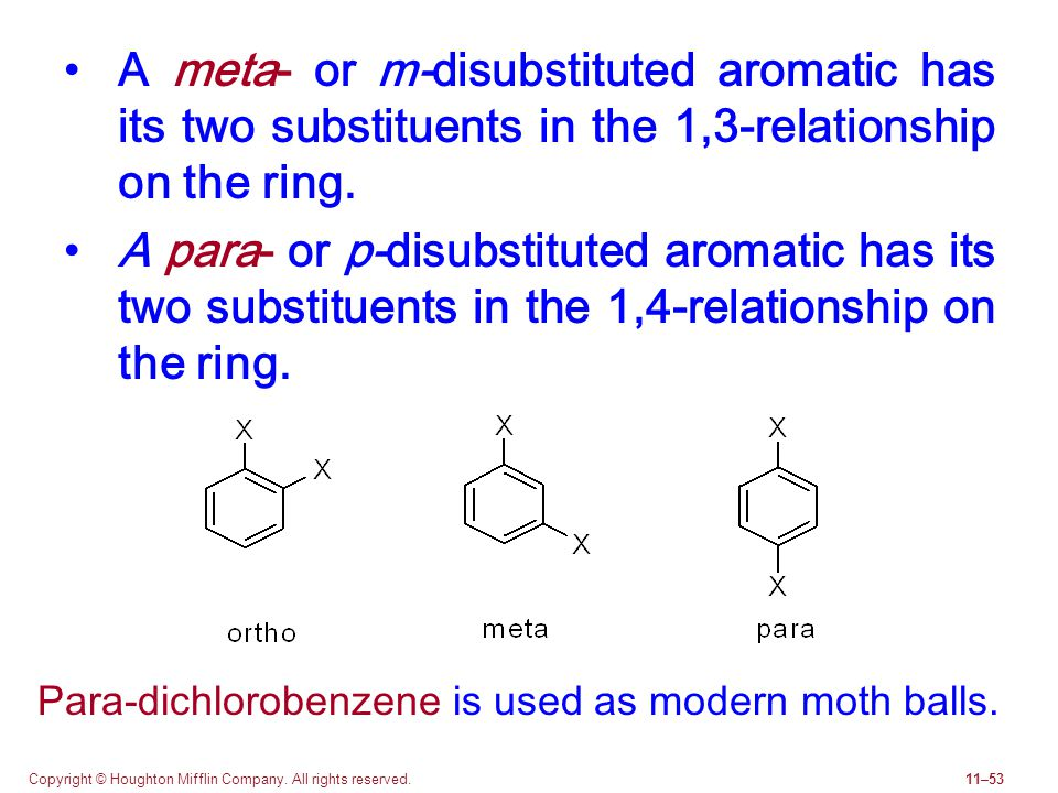 Copyright © Houghton Mifflin Company. All rights reserved.11–53 A meta- or m-disubstituted aromatic has its two substituents in the 1,3-relationship o