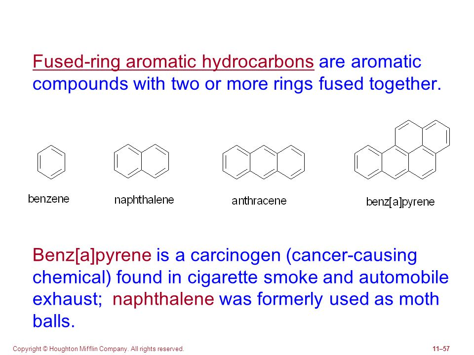 Copyright © Houghton Mifflin Company. All rights reserved.11–57 Fused-ring aromatic hydrocarbons are aromatic compounds with two or more rings fused t