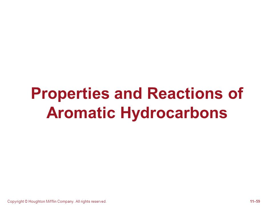 Copyright © Houghton Mifflin Company. All rights reserved.11–59 Properties and Reactions of Aromatic Hydrocarbons