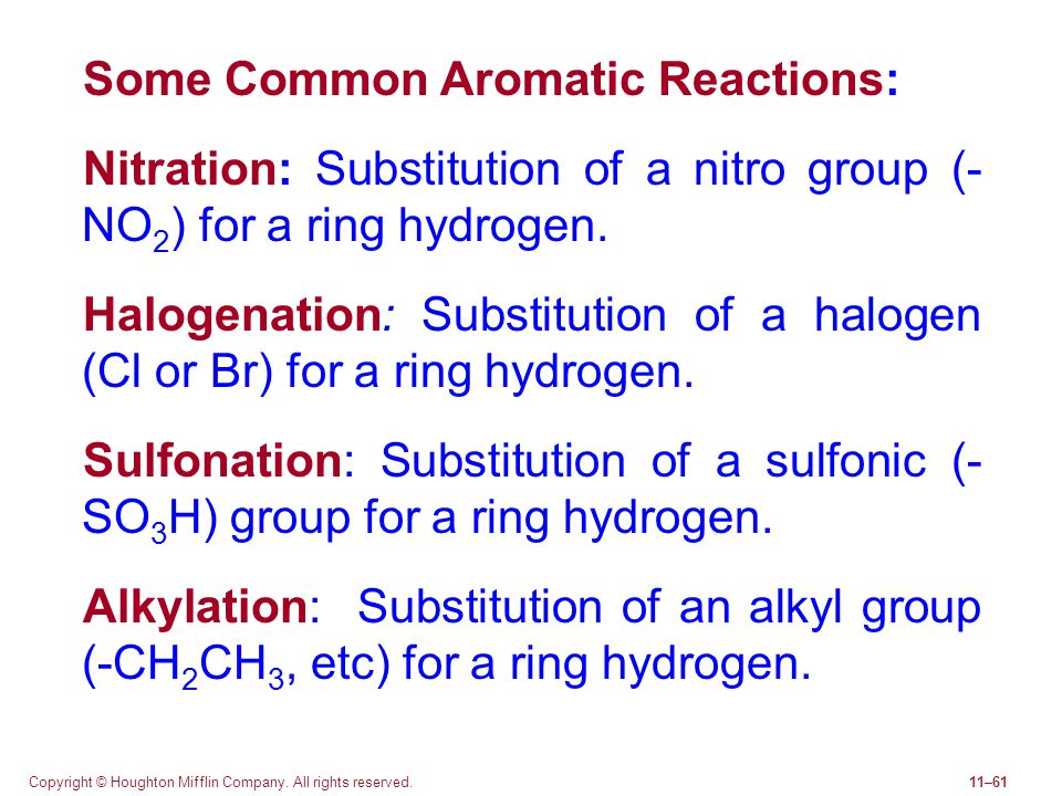 Copyright © Houghton Mifflin Company. All rights reserved.11–61 Some Common Aromatic Reactions: Nitration: Substitution of a nitro group (- NO 2 ) for