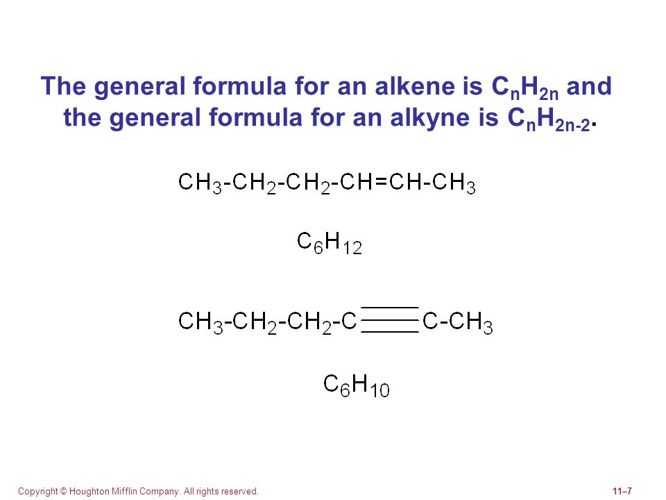 Copyright © Houghton Mifflin Company. All rights reserved.11–7 The general formula for an alkene is C n H 2n and the general formula for an alkyne is