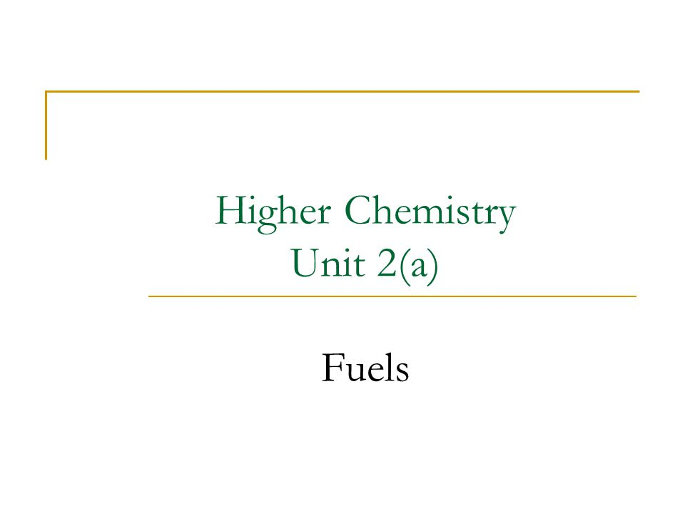 Higher Chemistry Unit 2(a) Fuels