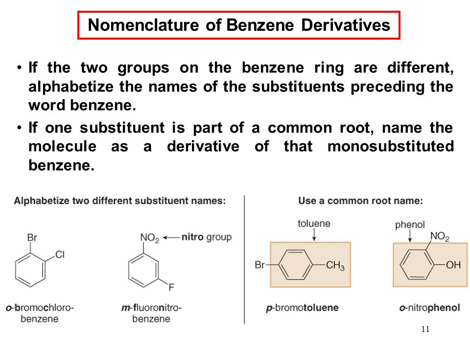 11 If the two groups on the benzene ring are different, alphabetize the names of the substituents preceding the word benzene.