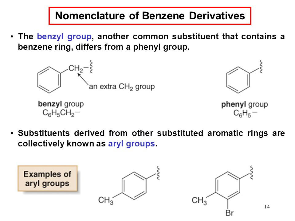 14 The benzyl group, another common substituent that contains a benzene ring, differs from a phenyl group.