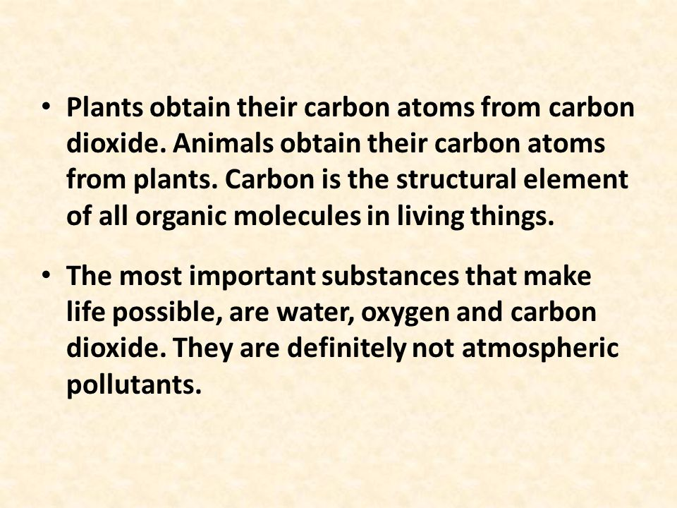 Plants obtain their carbon atoms from carbon dioxide.