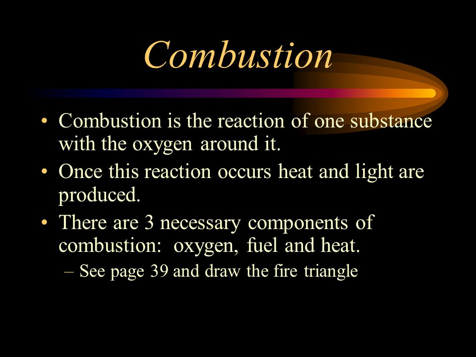 Combustion Combustion is the reaction of one substance with the oxygen around it.
