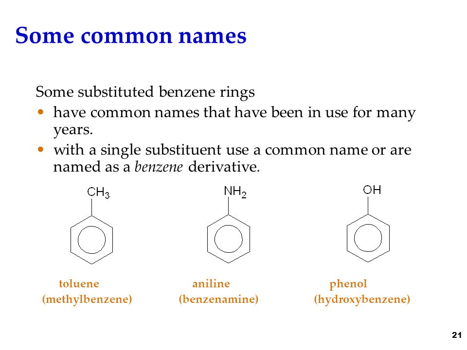 Some common names Some substituted benzene rings have common names that have been in use for many years.