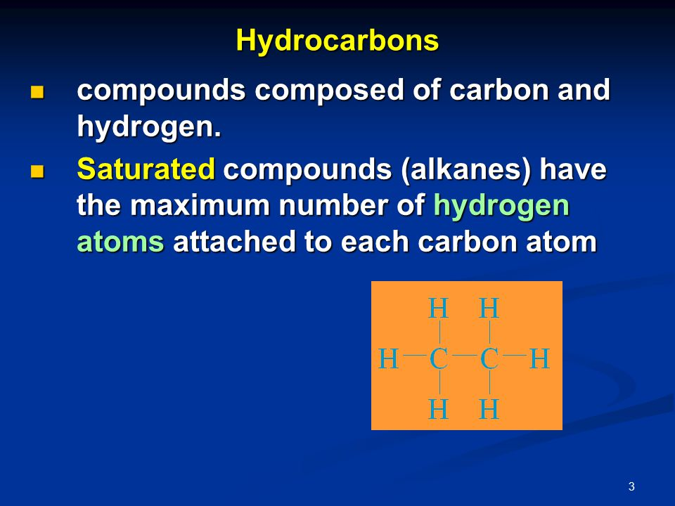 3 Hydrocarbons compounds composed of carbon and hydrogen.