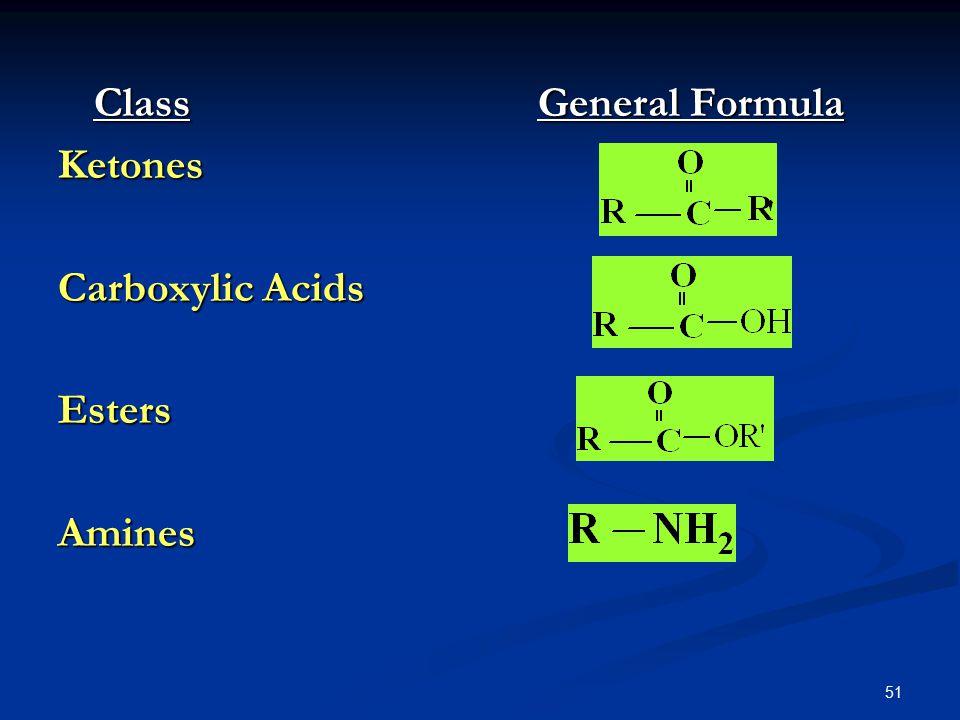 51 ClassGeneral Formula Ketones Carboxylic Acids EstersAmines