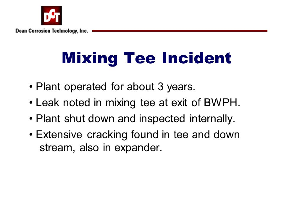 Mixing Tee Incident Plant operated for about 3 years.