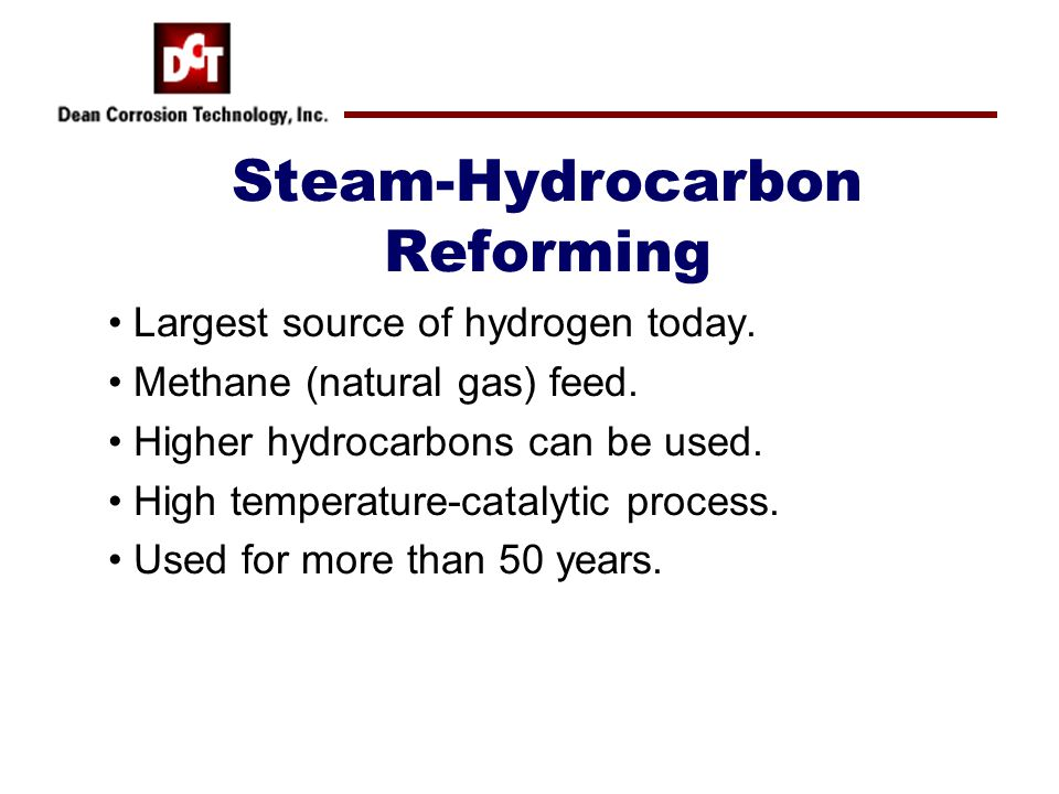 Steam-Hydrocarbon Reforming Largest source of hydrogen today.