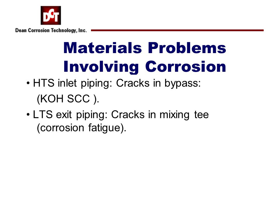 Materials Problems Involving Corrosion HTS inlet piping: Cracks in bypass: (KOH SCC ).