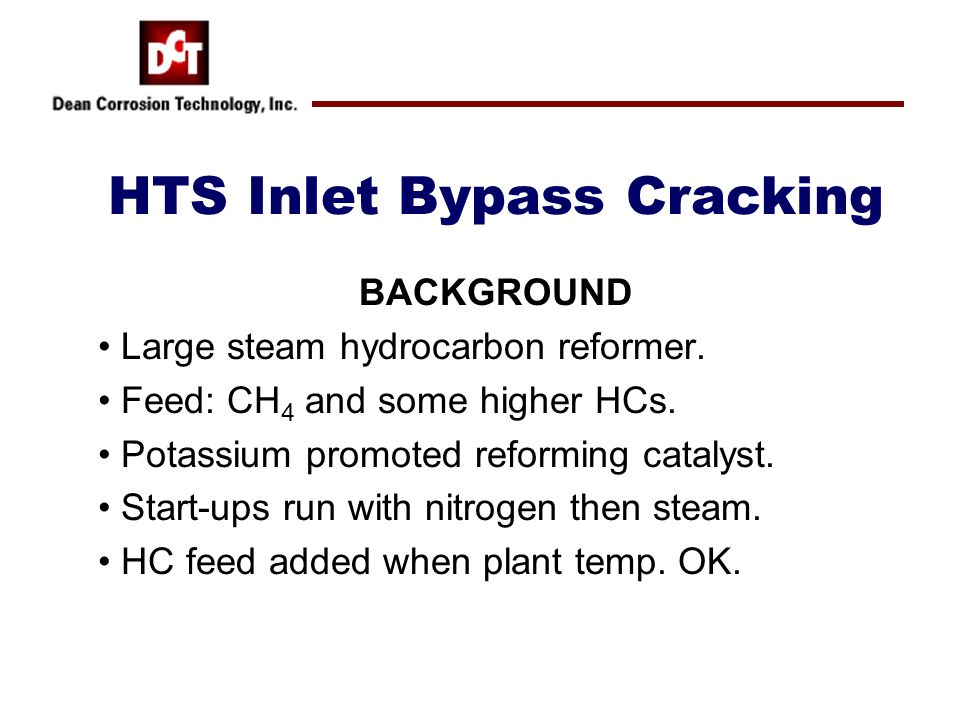 HTS Inlet Bypass Cracking BACKGROUND Large steam hydrocarbon reformer.