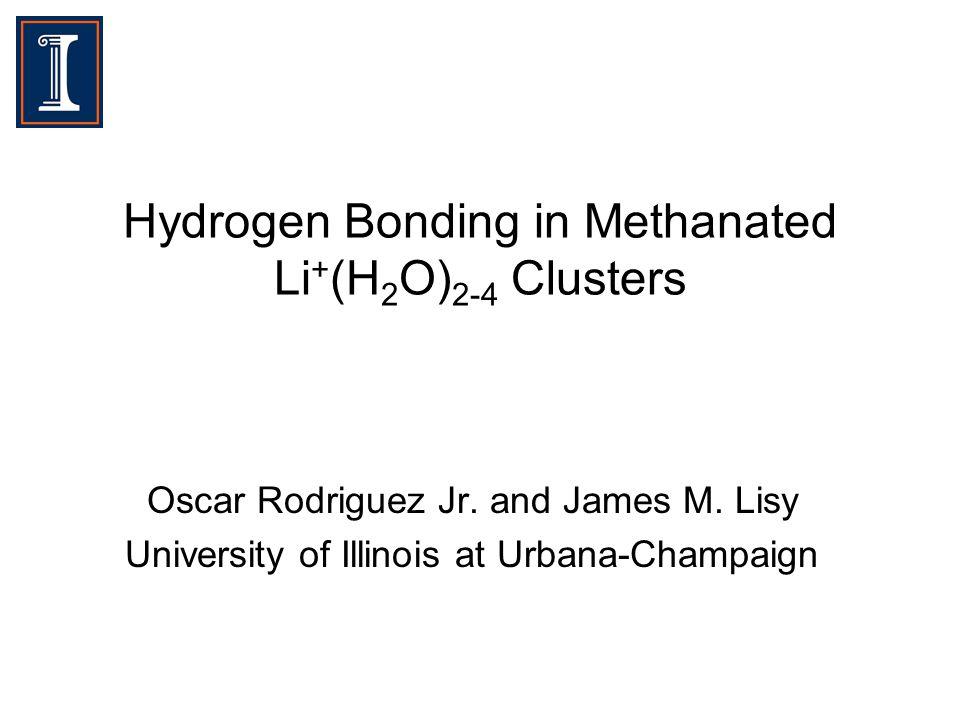 Hydrogen Bonding in Methanated Li + (H 2 O) 2-4 Clusters Oscar Rodriguez Jr.