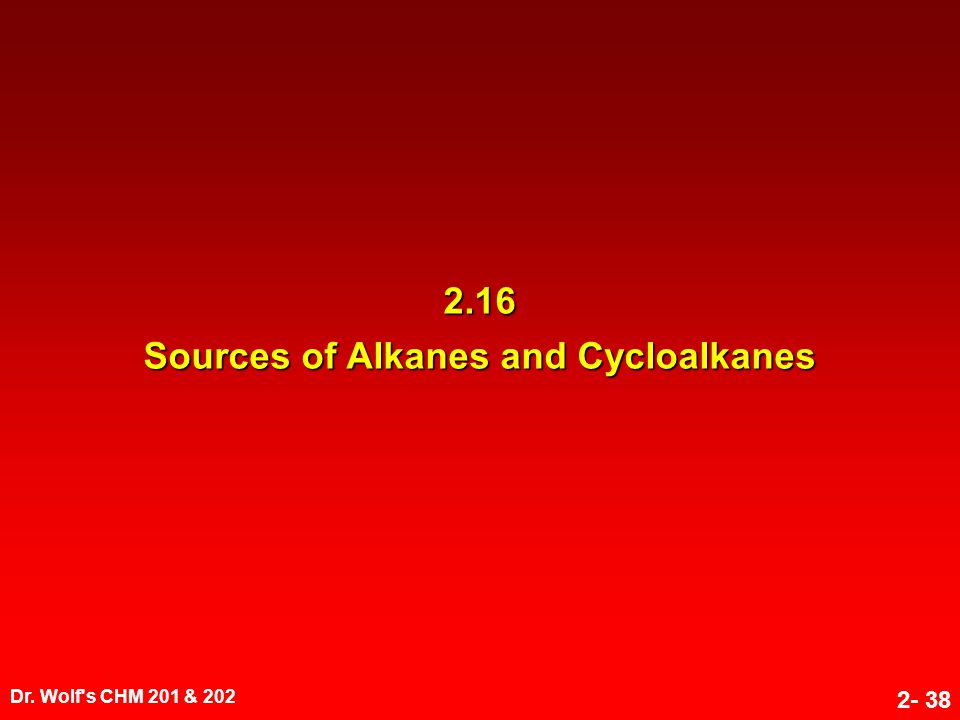 Dr. Wolf's CHM 201 & 202 2- 38 2.16 Sources of Alkanes and Cycloalkanes