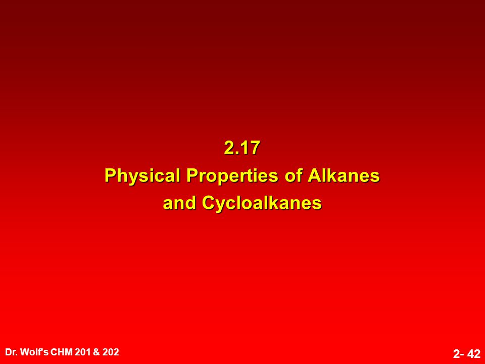 Dr. Wolf's CHM 201 & 202 2- 42 2.17 Physical Properties of Alkanes and Cycloalkanes