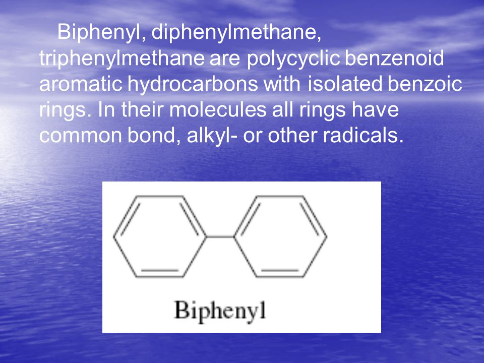 Biphenyl, diphenylmethane, triphenylmethane are polycyclic benzenoid aromatic hydrocarbons with isolated benzoic rings. In their molecules all rings h