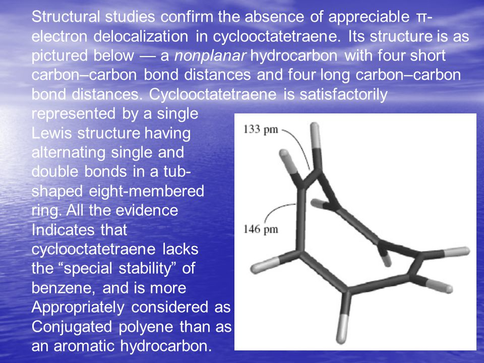 Structural studies confirm the absence of appreciable π- electron delocalization in cyclooctatetraene.