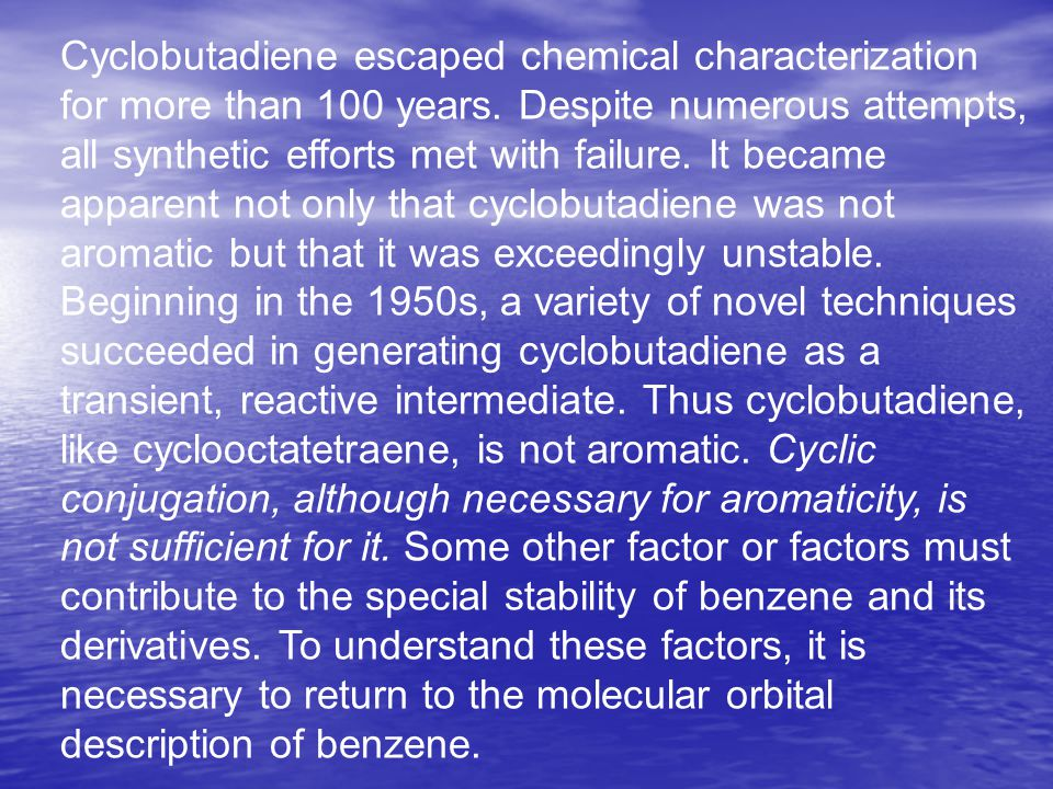 Cyclobutadiene escaped chemical characterization for more than 100 years.