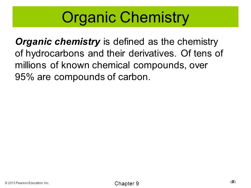 2 Chapter 9 © 2013 Pearson Education, Inc. Organic Chemistry Organic chemistry is defined as the chemistry of hydrocarbons and their derivatives. Of t