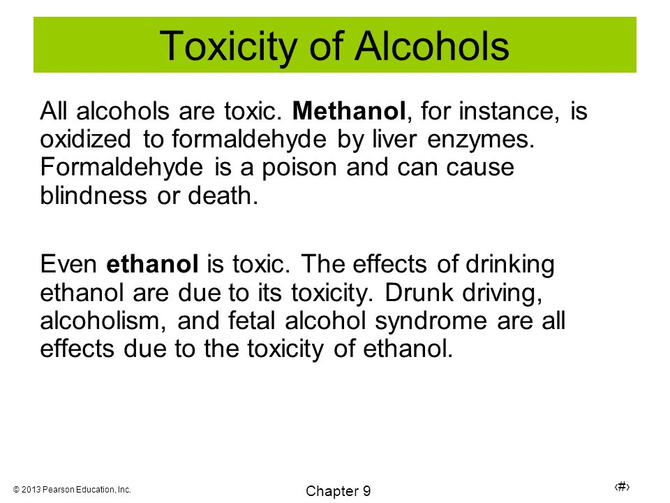 29 Chapter 9 © 2013 Pearson Education, Inc. Toxicity of Alcohols All alcohols are toxic.