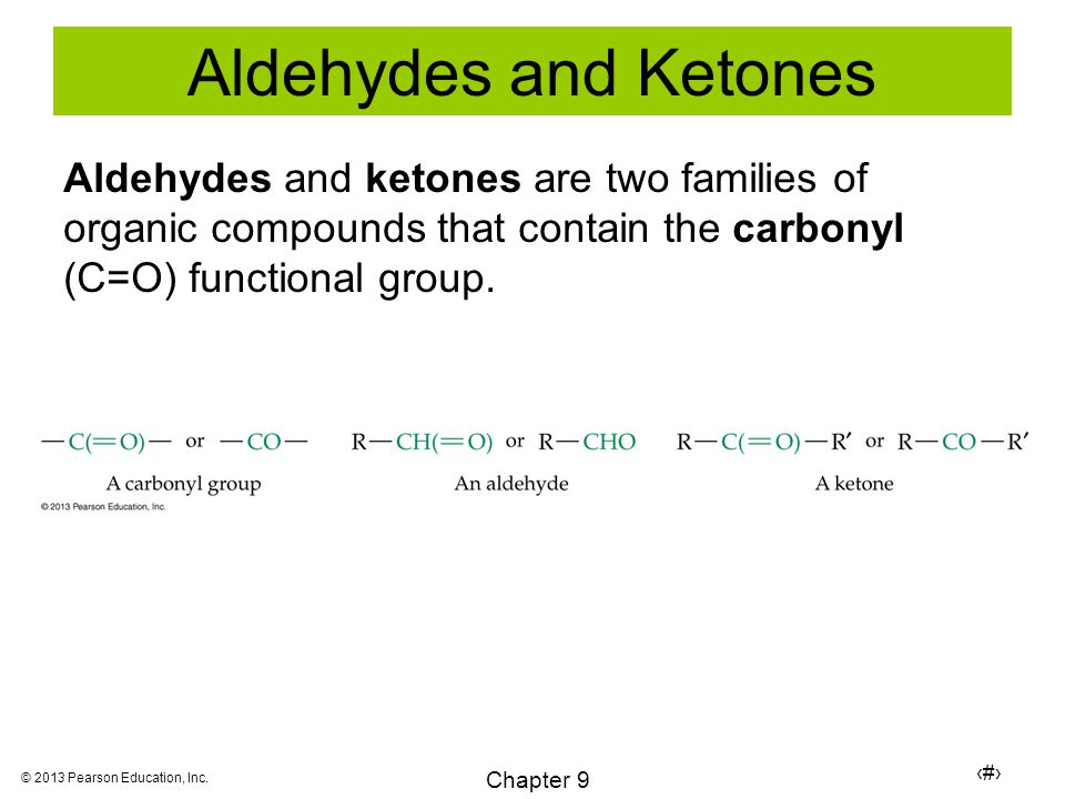 35 Chapter 9 © 2013 Pearson Education, Inc. Aldehydes and Ketones Aldehydes and ketones are two families of organic compounds that contain the carbony