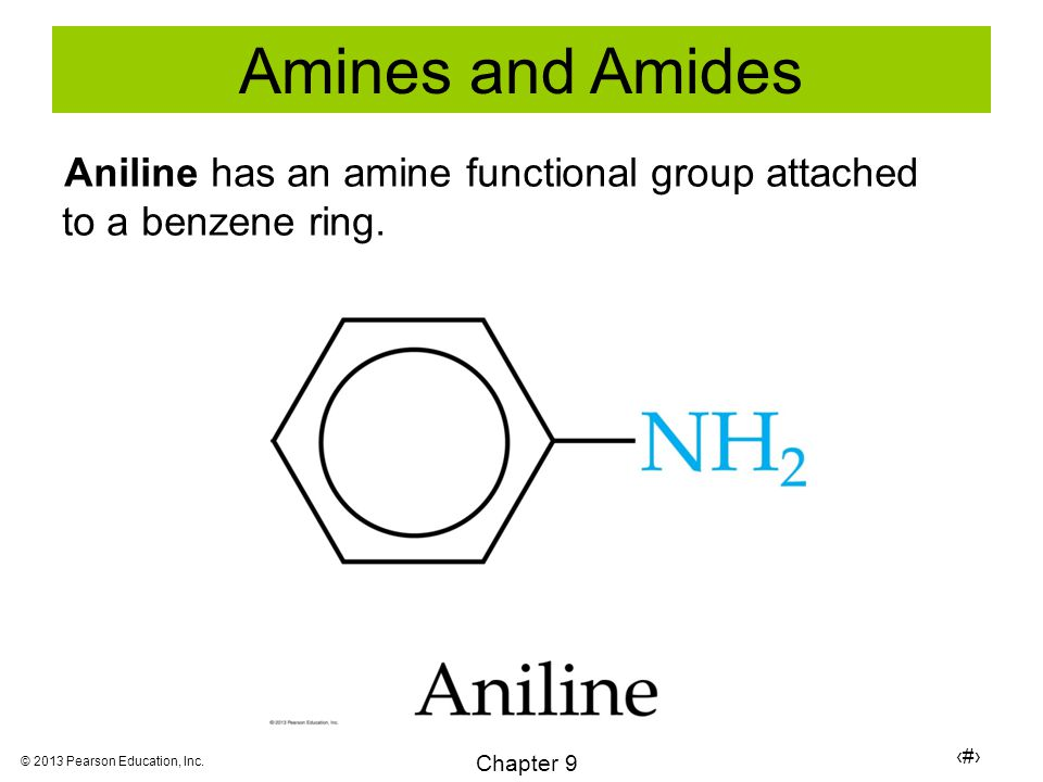 43 Chapter 9 © 2013 Pearson Education, Inc. Aniline has an amine functional group attached to a benzene ring. Amines and Amides