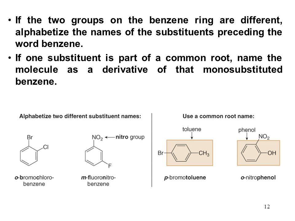 12 If the two groups on the benzene ring are different, alphabetize the names of the substituents preceding the word benzene. If one substituent is pa