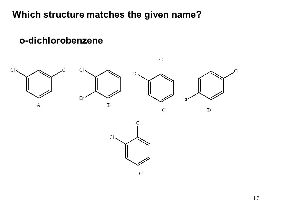 17 Which structure matches the given name? o-dichlorobenzene