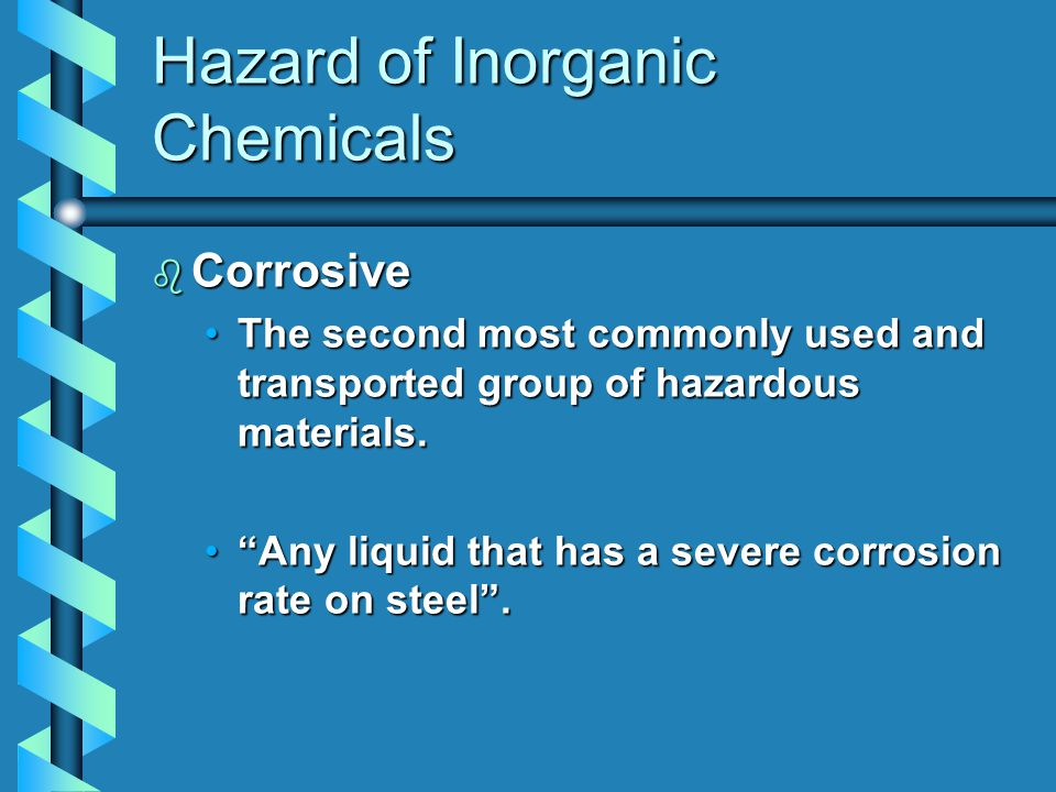 Hazard of Inorganic Chemicals b Corrosive The second most commonly used and transported group of hazardous materials.The second most commonly used and