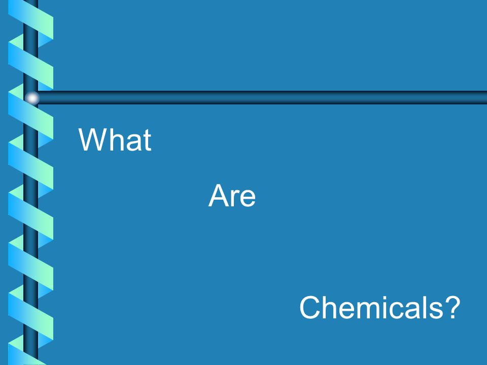 What Are Chemicals?