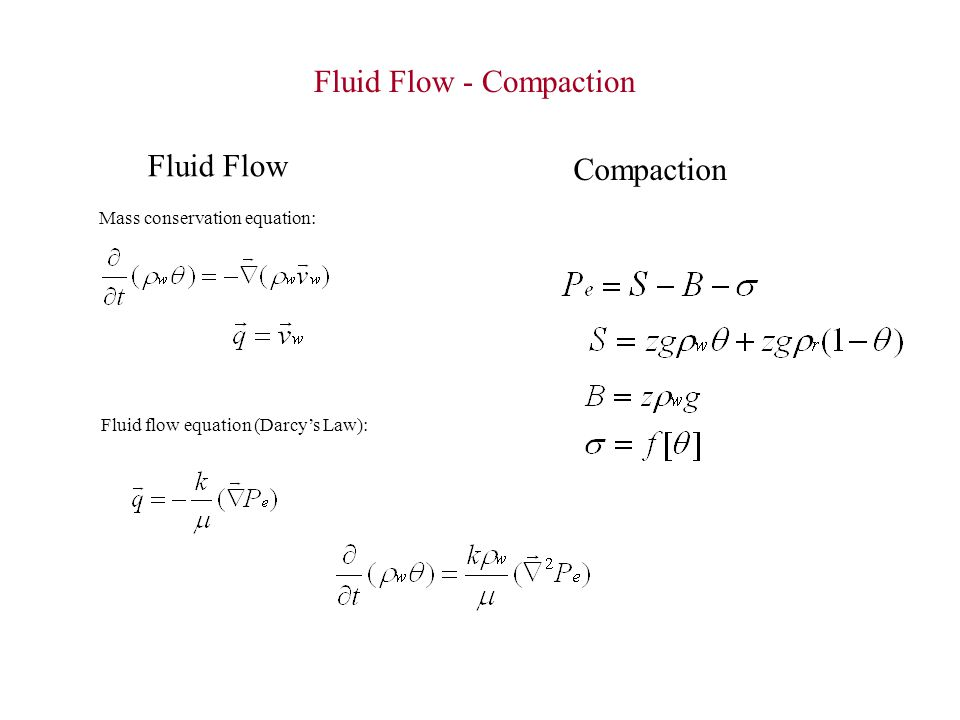 Mass conservation equation: Fluid flow equation (Darcy's Law): Fluid Flow Compaction Fluid Flow - Compaction