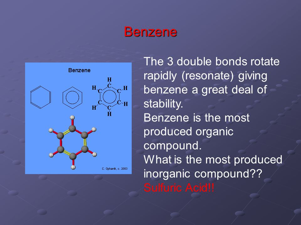 Benzene The 3 double bonds rotate rapidly (resonate) giving benzene a great deal of stability.