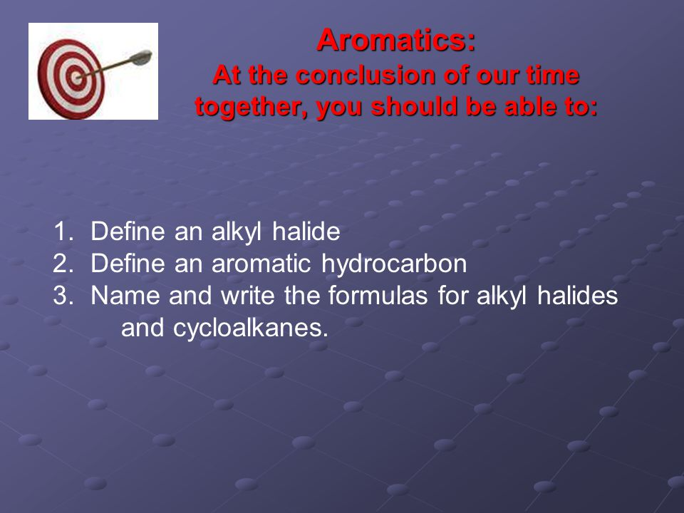Aromatics: At the conclusion of our time together, you should be able to: 1.