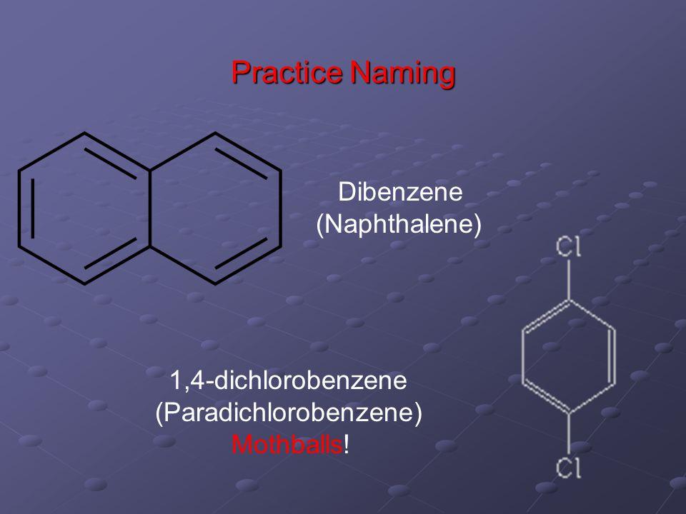 Practice Naming Dibenzene (Naphthalene) 1,4-dichlorobenzene (Paradichlorobenzene) Mothballs!