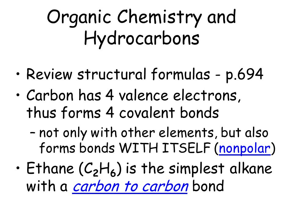 Organic Chemistry and Hydrocarbons Review structural formulas - p.694 Carbon has 4 valence electrons, thus forms 4 covalent bonds –not only with other