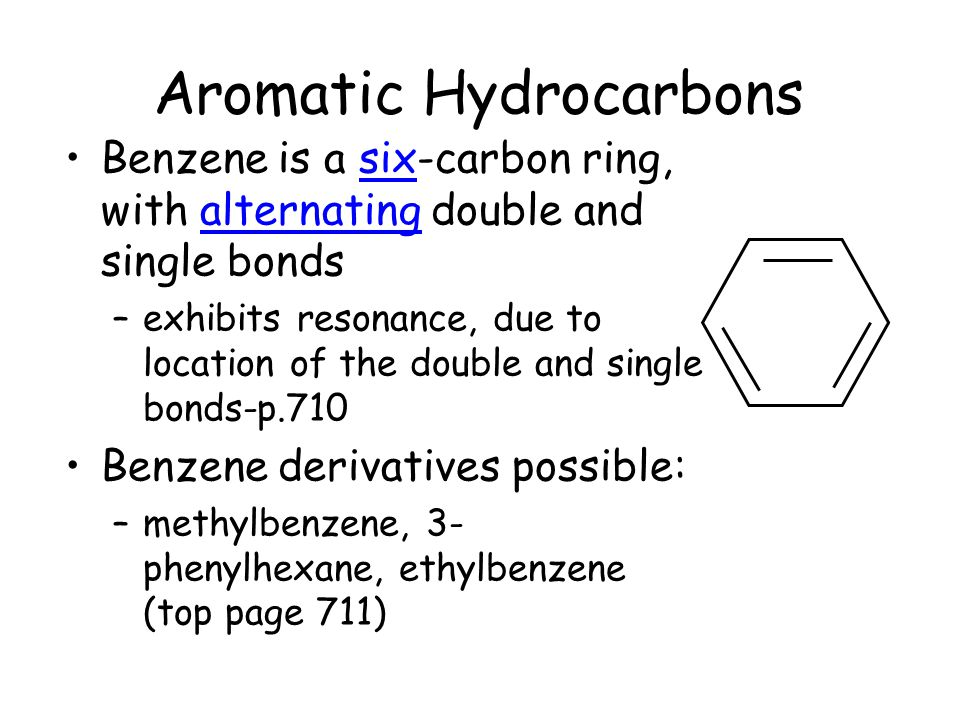 Aromatic Hydrocarbons Benzene is a six-carbon ring, with alternating double and single bonds –exhibits resonance, due to location of the double and si
