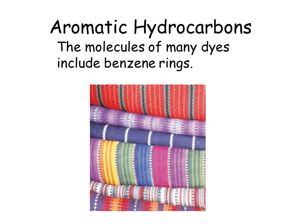 Aromatic Hydrocarbons The molecules of many dyes include benzene rings.