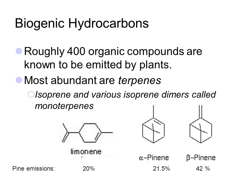 Biogenic Hydrocarbons Roughly 400 organic compounds are known to be emitted by plants.