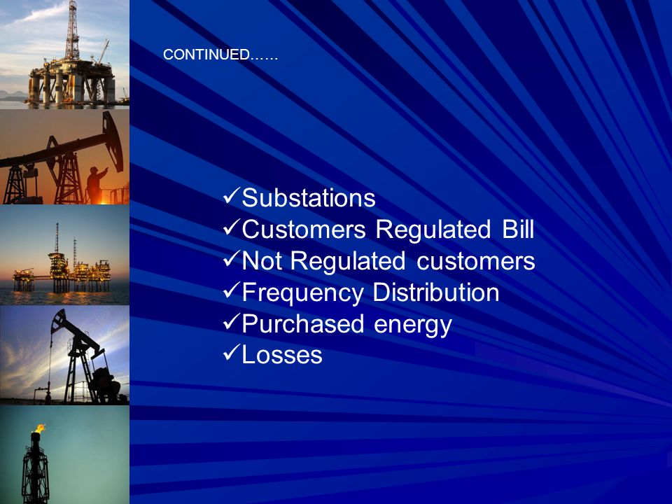 Substations Customers Regulated Bill Not Regulated customers Frequency Distribution Purchased energy Losses CONTINUED……