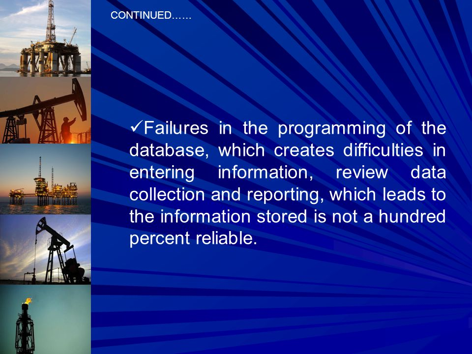 Failures in the programming of the database, which creates difficulties in entering information, review data collection and reporting, which leads to the information stored is not a hundred percent reliable.