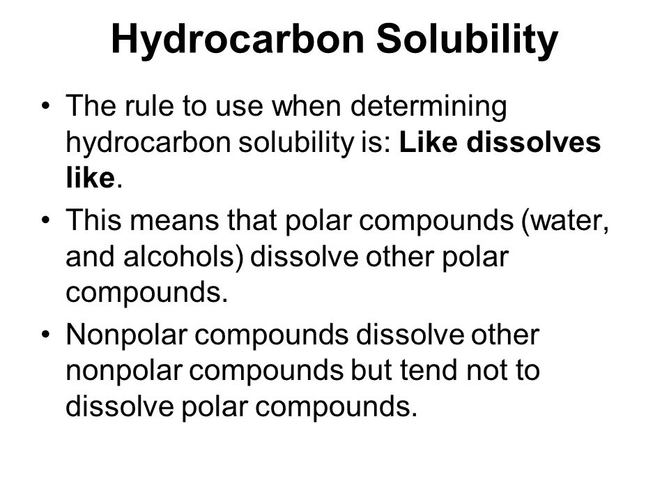 Hydrocarbon Solubility The rule to use when determining hydrocarbon solubility is: Like dissolves like. This means that polar compounds (water, and al