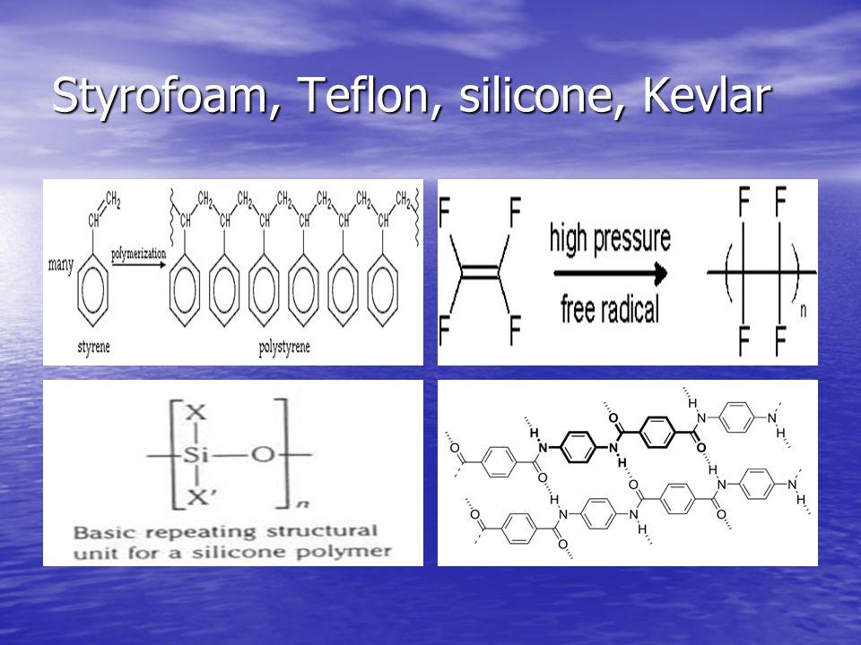 Styrofoam, Teflon, silicone, Kevlar